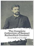 The Complete Collection of Samuel Rutherford Crockett