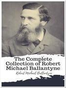 The Complete Collection of Robert Michael Ballantyne