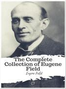 The Complete Collection of Eugene Field