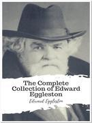 The Complete Collection of Edward Eggleston