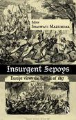 Insurgent Sepoys: Europe Views the Revolt of 1857