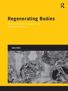 Regenerating Bodies: Tissue and Cell Therapies in the Twenty-First Century