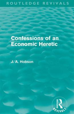 Confessions of an Economic Heretic (Routledge Revivals)