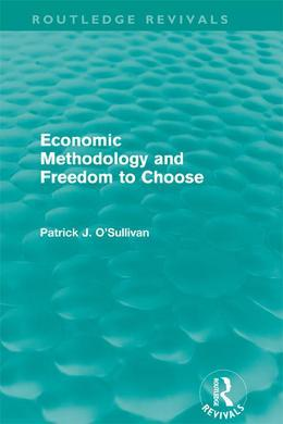 Economic Methodology and Freedom to Choose (Routledge Revivals)