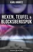 Hexen, Teufel & Blocksbergspuk: In Geschichte, Sage und Literatur (Gesamtausgabe)