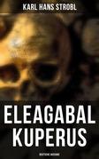 Eleagabal Kuperus (Gesamtausgabe in 2 Bänden)