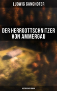 Der Herrgottschnitzer von Ammergau: Historischer Roman