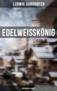 Edelweißkönig: Historischer Roman
