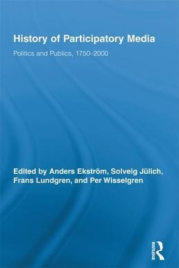 History of Participatory Media: Politics and Publics, 1750 2000