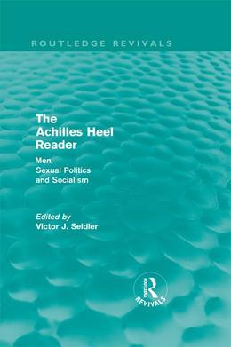 The Achilles Heel Reader (Routledge Revivals): Men, Sexual Politics and Socialism