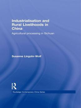 Industrialisation and Rural Livelihoods in China: Agricultural Processing in Sichuan