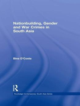 Nationbuilding, Gender and War Crimes in South Asia