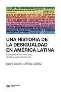 Una historia de la desigualdad en América Latina: La barbarie de los mercados, desde el siglo XIX hasta hoy