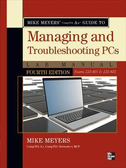 Mike Meyers' CompTIA A+ Guide to Managing and Troubleshooting PCs Lab Manual, Fourth Edition (Exams 220-801 & 220-802)