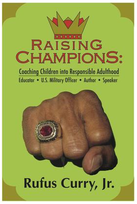 Raising Champions: Coaching Children Into Responsible Adulthood (Spiritual Edition)