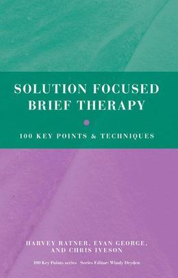 Solution Focused Brief Therapy: 100 Key Points and Techniques