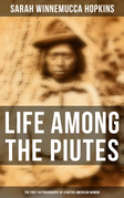 Life Among the Piutes: The First Autobiography of a Native American Woman