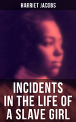 Harriet Jacobs: Incidents in the Life of a Slave Girl