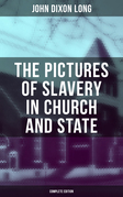 The Pictures of Slavery in Church and State (Complete Edition)