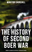 The History of Second Boer War: London to Ladysmith via Pretoria & Ian Hamilton's March