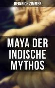 Maya der indische Mythos (Vollständige Ausgabe)
