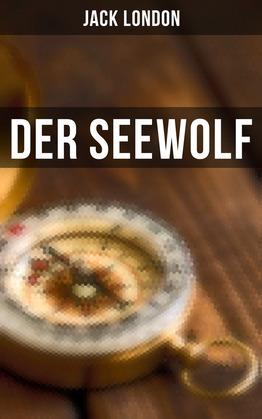 Der Seewolf (Vollständige deutsche Ausgabe)