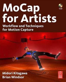 MoCap for Artists: Workflow and Techniques for Motion Capture