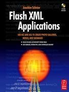 Flash XML Applications: Use As2 and As3 to Create Photo Galleries, Menus, and Databases