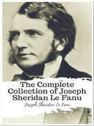The Complete Collection of Joseph Sheridan Le Fanu