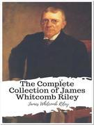 The Complete Collection of James Whitcomb Riley