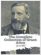 The Complete Collection of Grant Allen