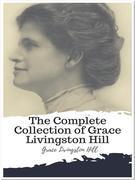The Complete Collection of Grace Livingston Hill