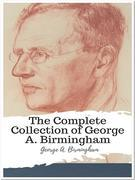 The Complete Collection of George A. Birmingham