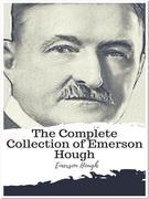 The Complete Collection of Emerson Hough