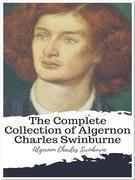 The Complete Collection of Algernon Charles Swinburne