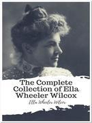 The Complete Collection of Ella Wheeler Wilcox
