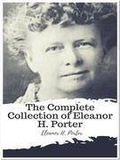 The Complete Collection of Eleanor H. Porter