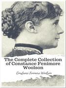 The Complete Collection of Constance Fenimore Woolson