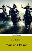 War and Peace (Complete Version, Best Navigation, Active TOC) (A to Z Classics)