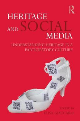 Heritage and Social Media: Understanding Heritage in a Participatory Culture