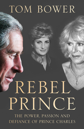 Image de couverture (Rebel Prince: The Power, Passion and Defiance of Prince Charles – the explosive biography, as seen in the Daily Mail)