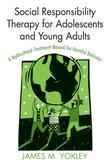 Social Responsibility Therapy for Adolescents and Young Adults: A Multicultural Treatment Manual for Harmful Behavior