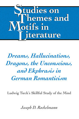Dreams, Hallucinations, Dragons, the Unconscious, and Ekphrasis in German Romanticism