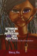 Rethinking Black Motherhood and Drug Addictions