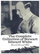 The Complete Collection of Stewart Edward White