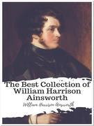 The Best Collection of William Harrison Ainsworth