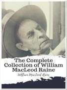 The Complete Collection of William MacLeod Raine