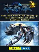 Bayonetta 2 Game, Switch, Wii U, PC, PS4, Gameplay, Tips, Cheats, Combos, Medals, Collectibles, Game Guide Unofficial