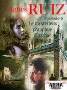 Le mystérieux parapluie d'Arthur Shipwall, épisode 6 (Arthur Shipwall)