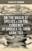 Charles Darwin: On the Origin of Species & On the Tendency of Species to Form Varieties